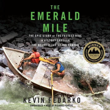 The Emerald Mile - The Epic Story of the Fastest Ride in History through the Heart of the Grand Canyon audiobook by Kevin Fedarko
