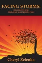 Facing Storms: Devotions for Thought & Meditation ebook by Cheryl Zelenka