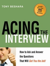 Acing the Interview - How to Ask and Answer the Questions That Will Get You the Job ebook by Tony BESHARA