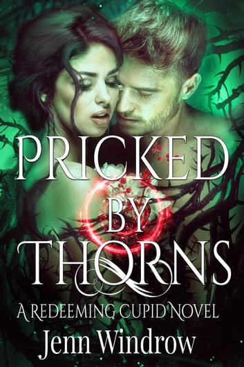 Pricked by Thorns - A Redeeming Cupid Novel ebook by Jenn Windrow