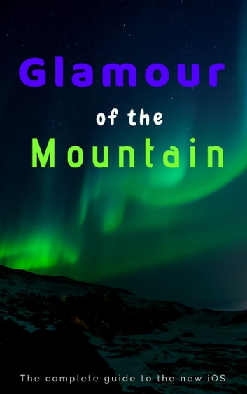 Glamour of the Mountain - The Complete Guide on the New iOS ebook by Roosnam Seefan