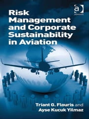 Risk Management and Corporate Sustainability in Aviation ebook by Dr Ayse Kucuk Yilmaz,Dr Triant G Flouris