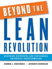 Beyond the Lean Revolution - Achieving Successful and Sustainable Enterprise Transformation ebook by Deborah J. NIGHTINGALE,Jayakanth SRINIVASAN