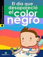 El Dia que Desaparecio el Color Negro ebook by Miguel Cabrera
