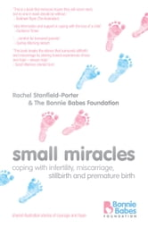 Small Miracles - Coping With Infertility, Miscarriage, Stillbirth and Premature Birth ebook by Rachel Stanfield-Porter