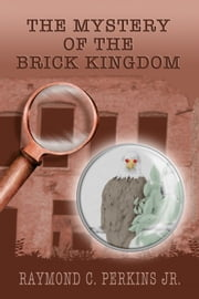 The Mystery of the Brick Kingdom ebook by Raymond C. Perkins Jr