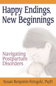 Happy Endings, New Beginnings - Navigating Postpartum Disorders ebook by Susan Benjamin Feingold