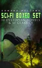 Sci-Fi Boxed Set: 10 Dystopian Novels & SF Classics - Utopian & Science Fiction Novels and Stories: Looking Backward, Equality, Dr. Heidenhoff's Process, Miss Ludington's Sister, The Blindman's World, With The Eyes Shut, To Whom This May Come… ebook by Edward Bellamy