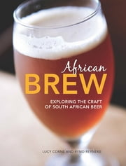 African Brew - Exploring the craft of South African Beer ebook by Lucy Corne,Ryno Reyneke