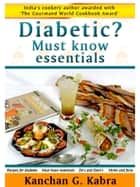 Diabetic? Must Know Essentials ebook by Kanchan Kabra
