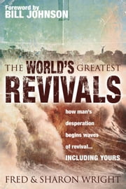 World's Greatest Revivals: how man's desperation begins waves of revival... INCLUDING YOURS ebook by Fred Wright,Sharon Wright