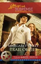 Trail of Lies (Mills & Boon Love Inspired) (Texas Ranger Justice, Book 4) eBook by Margaret Daley
