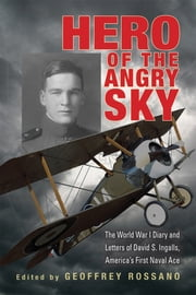 Hero of the Angry Sky - The World War I Diary and Letters of David S. Ingalls, America's First Naval Ace ebook by David  S. Ingalls