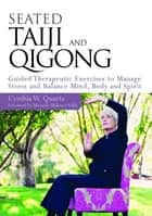 Seated Taiji and Qigong ebook by Cynthia W. Quarta,Michelle Maloney Vallie