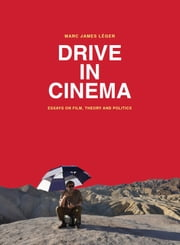Drive in Cinema - Essays on Film, Theory and Politics ebook by Marc James Léger