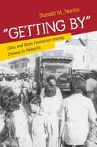"""Getting By"" - Class and State Formation among Chinese in Malaysia ebook by Donald M. Nonini"