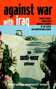 Against War with Iraq - An Anti-War Primer ebook by Michael Ratner,Jennie Green,Barbara Olshansky