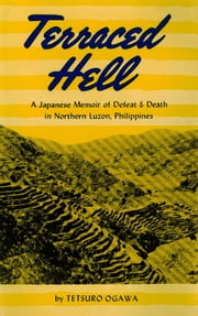 Terraced Hell - A Japanese Memoir of Defeat & Death in Northern Luzon, Philippines ebook by Tetsuro Ogawa