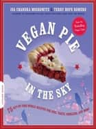 Vegan Pie in the Sky - 75 Out-of-This-World Recipes for Pies, Tarts, Cobblers, and More ebook by Isa Chandra Moskowitz, Terry Hope Romero