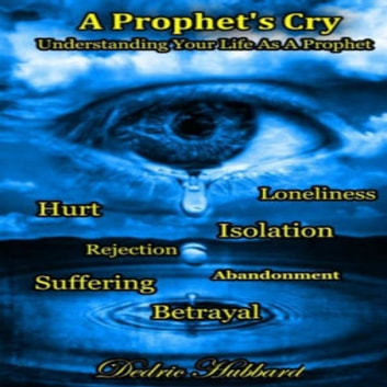 Prophet's Crym, A - Understanding Your Life As A Prophet audiobook by Dedric Hubbard