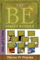 The BE Series Bundle: Paul's Letters - Be Right, Be Wise, Be Encouraged, Be Free, Be Rich, Be Joyful, Be Complete, Be Ready, Be Faithful ebook by Warren W. Wiersbe