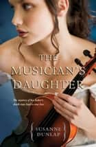 The Musician's Daughter ebook by . Susanne Dunlap