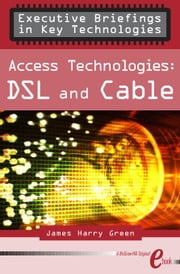 Access Technologies: DSL and Cable ebook by Green, James Harry