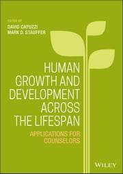 Human Growth and Development Across the Lifespan - Applications for Counselors ebook by David Capuzzi,Mark D. Stauffer