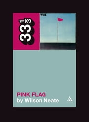 Wire's Pink Flag ebook by Wilson Neate