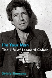I'm Your Man: The Life of Leonard Cohen - The Life of Leonard Cohen ebook by Sylvie Simmons