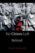 No Citizen Left Behind ebook by Meira Levinson