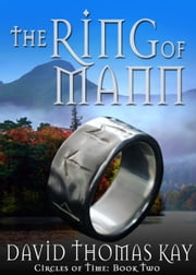 The Ring of Mann - Book 2: Circles of Time ebook by David Thomas Kay
