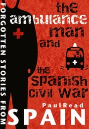 The Ambulance Man and the Spanish Civil War ebook by Paul Read
