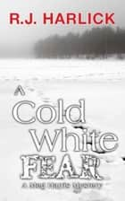 A Cold White Fear - A Meg Harris Mystery eBook by R.J. Harlick