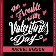 The Trouble with Valentine's Day audiobook by Rachel Gibson