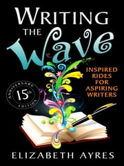 Writing the Wave - Inspired Rides for Aspiring Writers ebook by Elizabeth Ayres