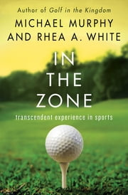 In the Zone - Transcendent Experience in Sports ebook by Michael Murphy, Rhea A. White