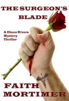"The Surgeon's Blade - The ""Diana Rivers"" Mysteries, #3 ebook by Faith Mortimer"