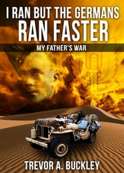 I Ran But The Germans Ran Faster ebook by Trevor Buckley