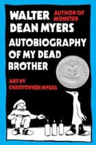 Autobiography of My Dead Brother ebook by Walter Dean Myers, Christopher Myers
