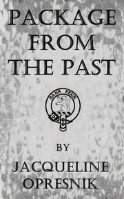 Package From The Past - A Genealogical Trail Finds Mystery, Romance and Fortune ebook by Jacqueline Opresnik