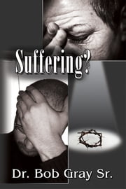 Suffering? ebook by Bob Gray Sr
