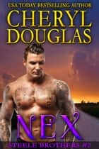 Nex (Steele Brothers #2) ebook by Cheryl Douglas
