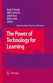 The Power of Technology for Learning ebook by Noah P. Barsky,Mike Clements,Jakob Ravn,Kelly Smith