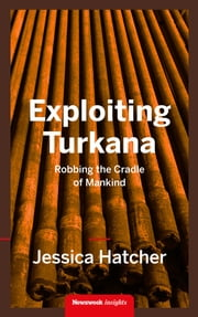 Exploiting Turkana - Robbing the cradle of mankind ebook by Jessica Hatcher