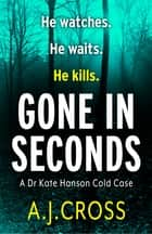 Gone in Seconds ebook by A.J. Cross