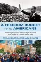 A Freedom Budget for All Americans - Recapturing the Promise of the Civil Rights Movement in the Struggle for Economic Justice Today eBook by Paul Le Blanc, Michael D. Yates