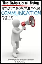 The Science of Living: How to Improve Your Communication Skills ebook by Colvin Nyakundi,John Davidson