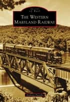 Western Maryland Railway, The ebook by Anthony Puzzilla