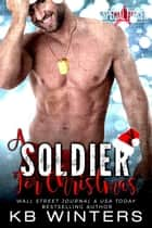 A Soldier For Christmas - Special Forces, #5 ebook by KB Winters